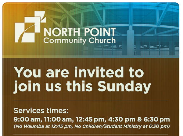 North Point Community Church - You are invited to join us this Sunday | Service Times: 9:00 a.m., 11:00 a.m., 12:45 p.m., 4:30 p.m., and 6:30 p.m.